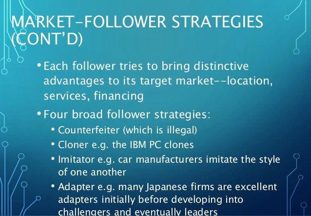 MARKET-FOLLOWER STRATEGIES (CONT'D) • Each follower tries to bring distinctive advantages to its target market--location, ...
