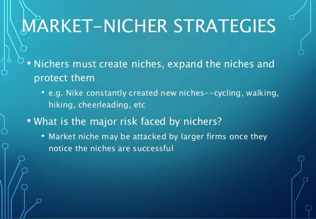 MARKET-NICHER STRATEGIES • Nichers must create niches, expand the niches and protect them • e.g. Nike constantly created n...