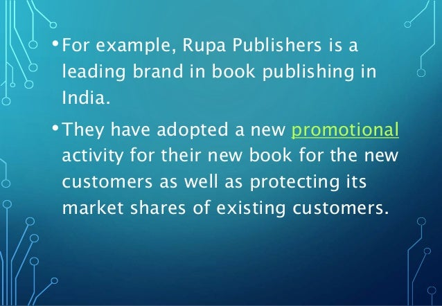 •For example, Rupa Publishers is a leading brand in book publishing in India. •They have adopted a new promotional activit...