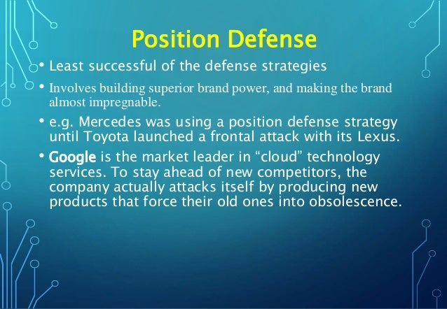 Position Defense • Least successful of the defense strategies • Involves building superior brand power, and making the bra...
