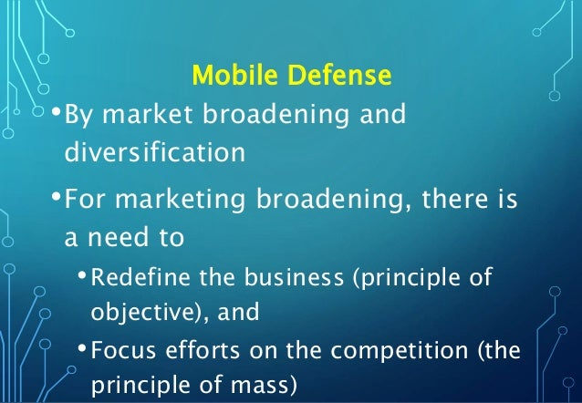 Mobile Defense •By market broadening and diversification •For marketing broadening, there is a need to •Redefine the busin...