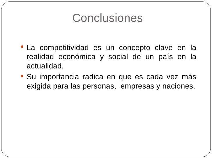Conclusiones <ul><li>La competitividad es un concepto clave en la realidad económica y social de un país en la actualidad....