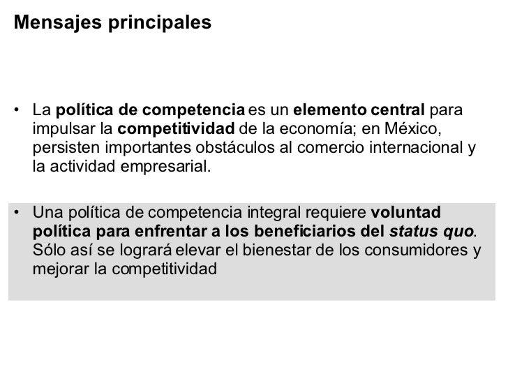 Mensajes principales <ul><li>La  política de competencia  es un  elemento central  para impulsar la  competitividad  de la...