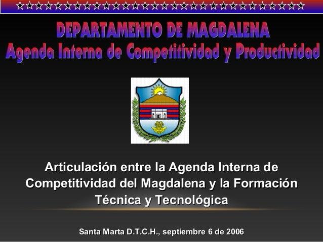 Articulación entre la Agenda Interna deArticulación entre la Agenda Interna de Competitividad del Magdalena y la Formación...