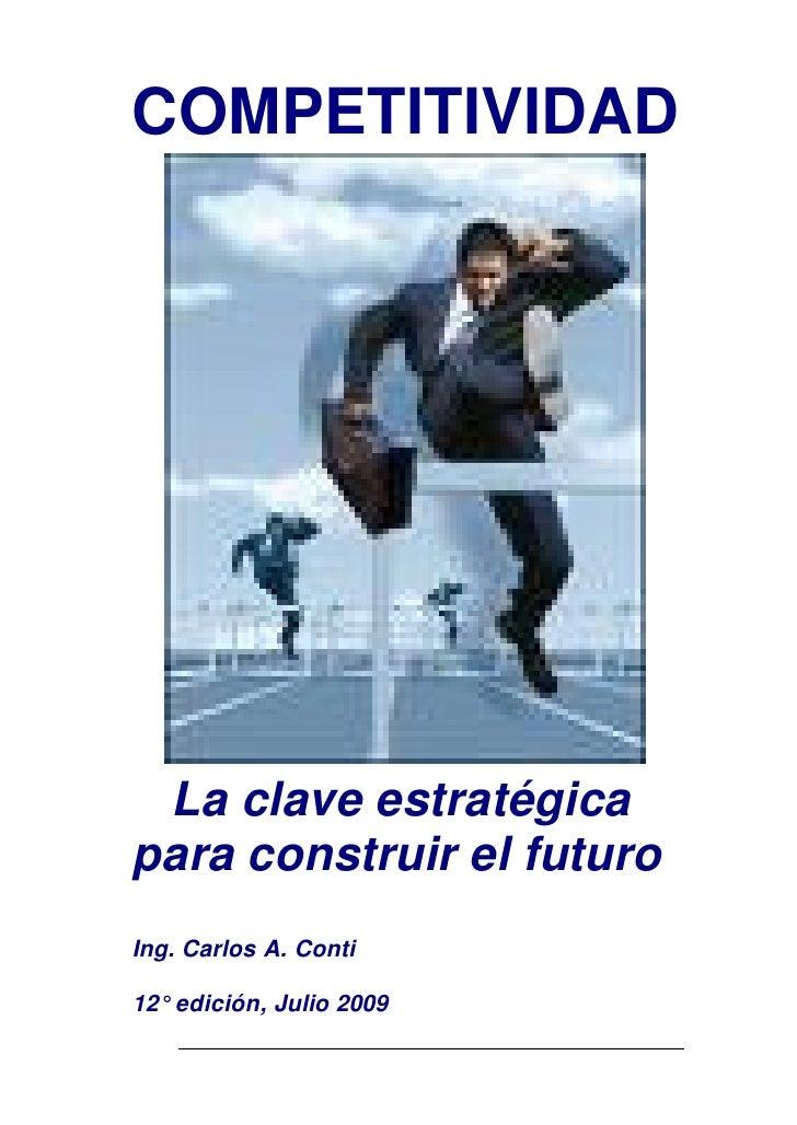 COMPETITIVIDAD      La clave estratégica para construir el futuro Ing. Carlos A. Conti  12° edición, Julio 2009