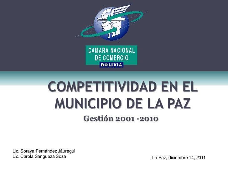 COMPETITIVIDAD EN EL                 MUNICIPIO DE LA PAZ                                 Gestión 2001 -2010Lic. Soraya Fer...