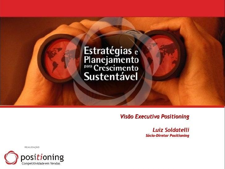 Visão Executiva Positioning Luiz Soldatelli Sócio-Diretor Positioning