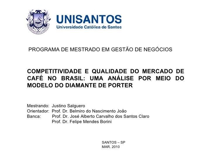 COMPETITIVIDADE E QUALIDADE DO MERCADO DE CAFÉ NO BRASIL: UMA ANÁLISE POR MEIO DO MODELO DO DIAMANTE DE PORTER Mestrando: ...