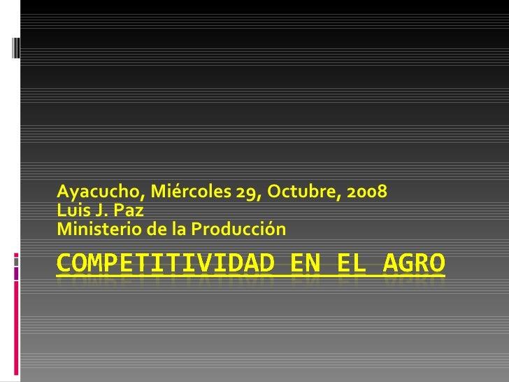 Ayacucho, Miércoles 29, Octubre, 2008 Luis J. Paz  Ministerio de la Producción