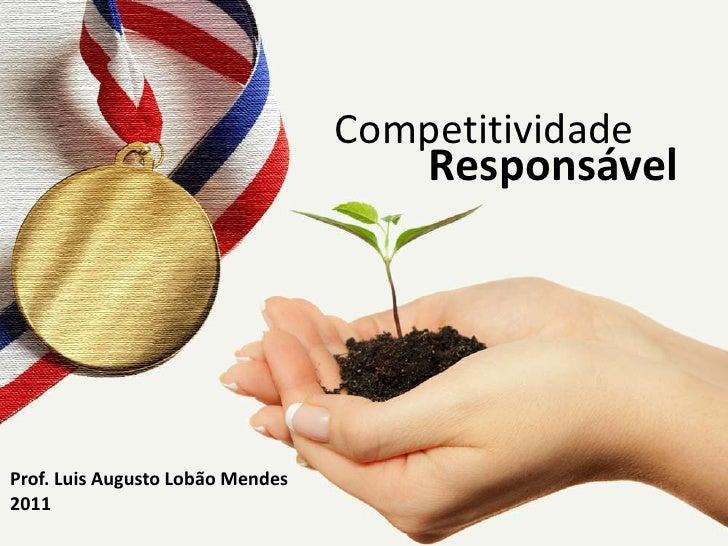 Competitividade                                      ResponsávelProf. Luis Augusto Lobão Mendes2011