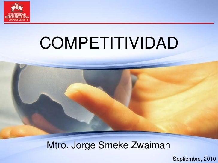 COMPETITIVIDAD<br />Mtro. Jorge Smeke Zwaiman<br />Septiembre, 2010<br />