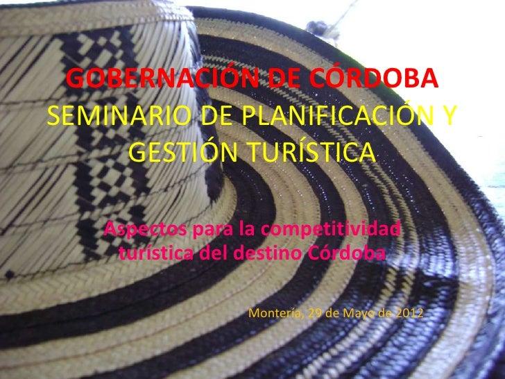 GOBERNACIÓN DE CÓRDOBASEMINARIO DE PLANIFICACIÓN Y     GESTIÓN TURÍSTICA   Aspectos para la competitividad    turística de...
