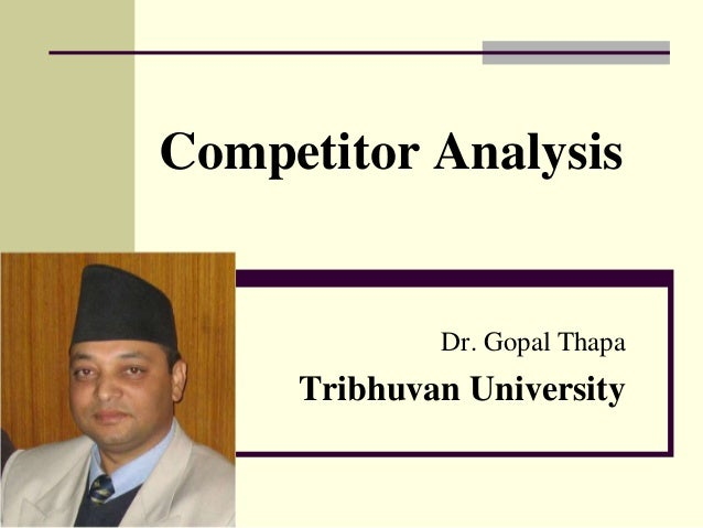 Competitor Analysis Dr. Gopal Thapa Tribhuvan University