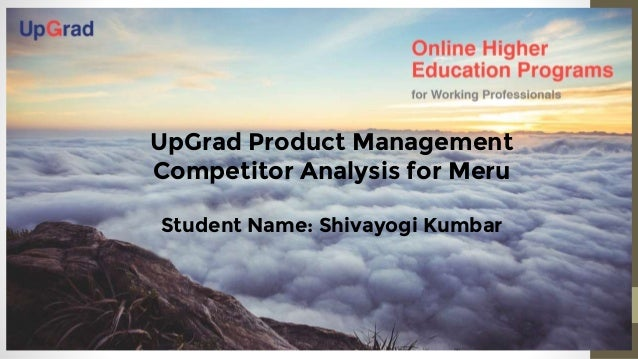 Introduction to the Company UpGrad Product Management Competitor Analysis for Meru Student Name: Shivayogi Kumbar
