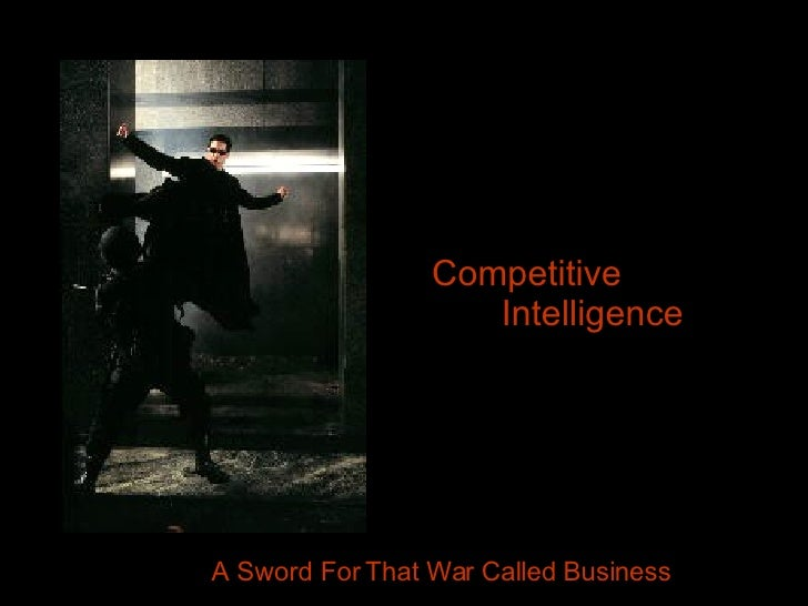 Competitive  Intelligence A Sword For That War Called Business