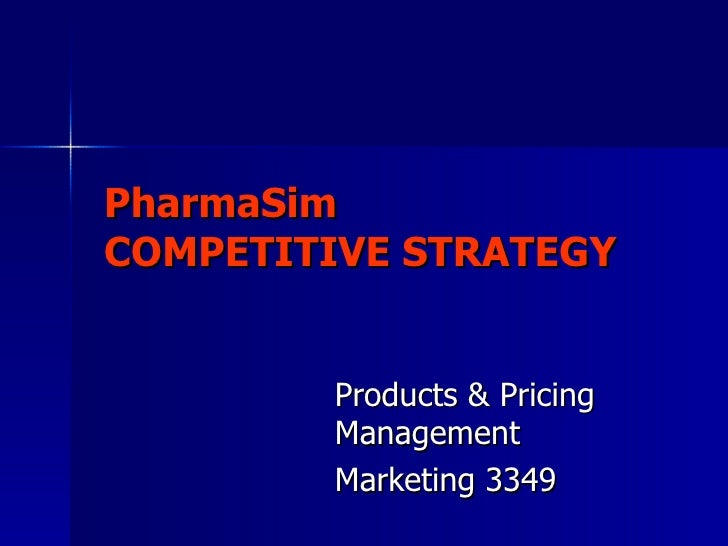 PharmaSim COMPETITIVE STRATEGY Products & Pricing Management Marketing 3349