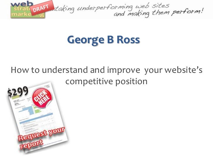 George B Ross<br />How to understand and improve  your website's competitive position  <br />