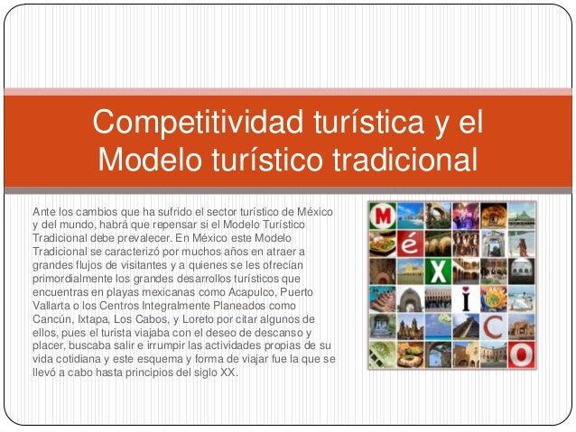 Competitividad turística y el Modelo turístico tradicional Ante los cambios que ha sufrido el sector turístico de México y...