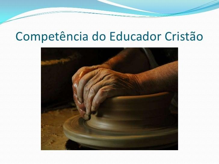 Competência do Educador Cristão