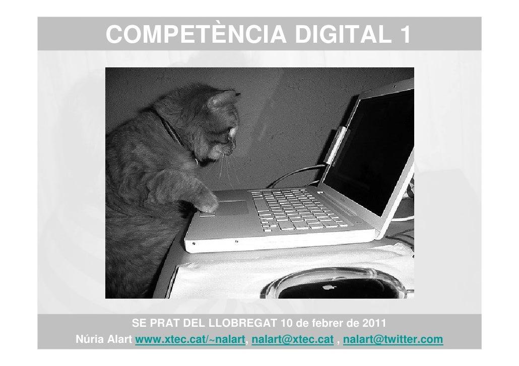 COMPETÈNCIA DIGITAL 1           SE PRAT DEL LLOBREGAT 10 de febrer de 2011Núria Alart www.xtec.cat/~nalart, nalart@xtec.ca...