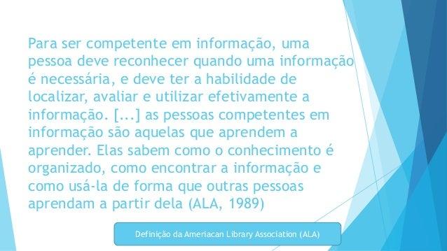 Para ser competente em informação, uma  pessoa deve reconhecer quando uma informação  é necessária, e deve ter a habilidad...