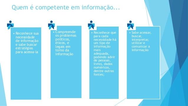 Quem é competente em informação...  • Compreende  os problemas  políticos,  éticos, e  legais em  torno da  informação  • ...
