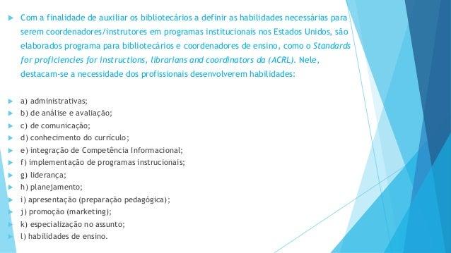  Com a finalidade de auxiliar os bibliotecários a definir as habilidades necessárias para  serem coordenadores/instrutore...