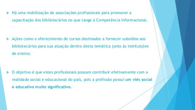  Há uma mobilização de associações profissionais para promover a  capacitação dos bibliotecários no que tange à Competênc...