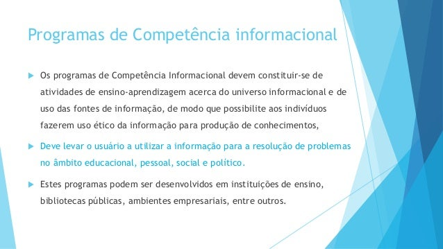 Programas de Competência informacional   Os programas de Competência Informacional devem constituir-se de  atividades de ...