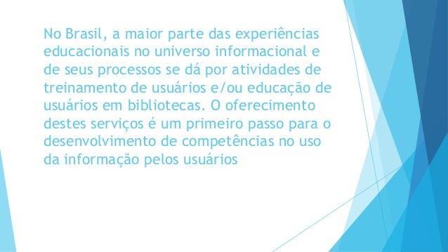 No Brasil, a maior parte das experiências  educacionais no universo informacional e  de seus processos se dá por atividade...