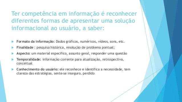 Ter competência em informação é reconhecer  diferentes formas de apresentar uma solução  informacional ao usuário, a saber...
