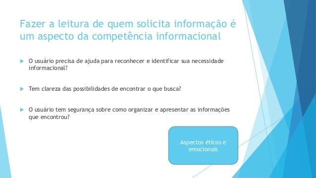 Fazer a leitura de quem solicita informação é  um aspecto da competência informacional   O usuário precisa de ajuda para ...