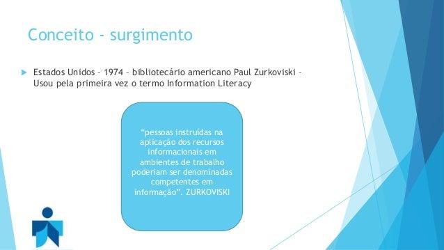 Conceito - surgimento   Estados Unidos – 1974 – bibliotecário americano Paul Zurkoviski –  Usou pela primeira vez o termo...