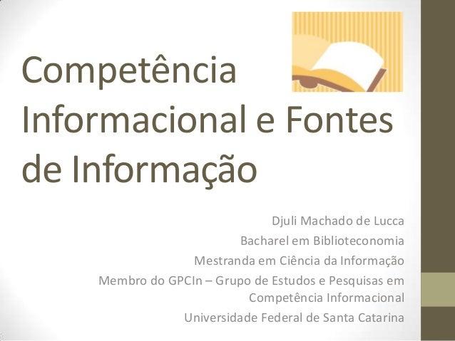 CompetênciaInformacional e Fontesde Informação                               Djuli Machado de Lucca                       ...