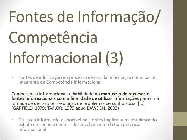 Fontes de Informação/CompetênciaInformacional (3)•   Fontes de informação no processo de uso da informação como parte    i...