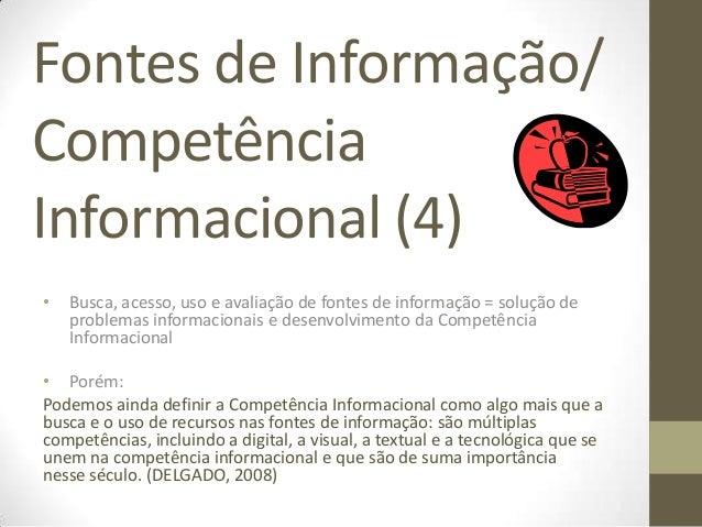 Fontes de Informação/CompetênciaInformacional (4)•   Busca, acesso, uso e avaliação de fontes de informação = solução de  ...