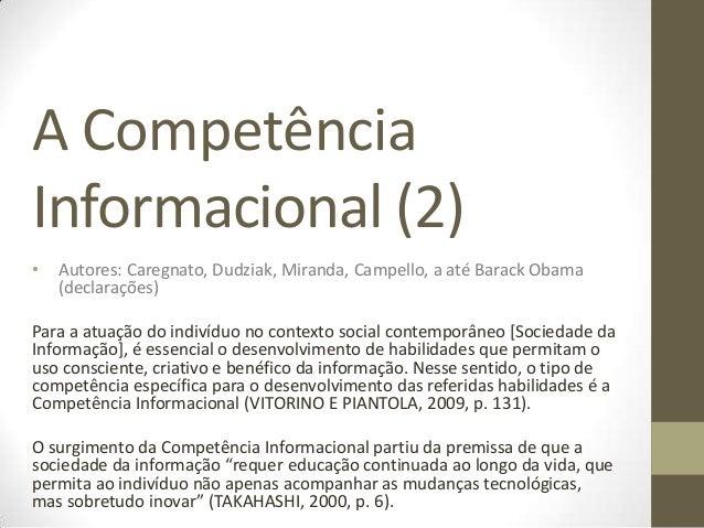 A CompetênciaInformacional (2)•   Autores: Caregnato, Dudziak, Miranda, Campello, a até Barack Obama    (declarações)Para ...