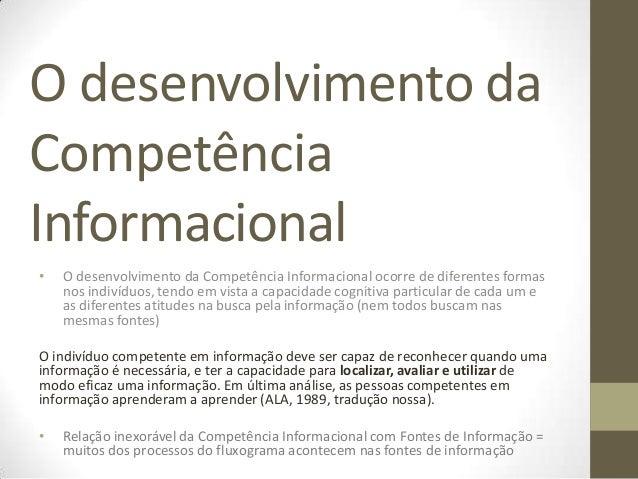 O desenvolvimento daCompetênciaInformacional•   O desenvolvimento da Competência Informacional ocorre de diferentes formas...