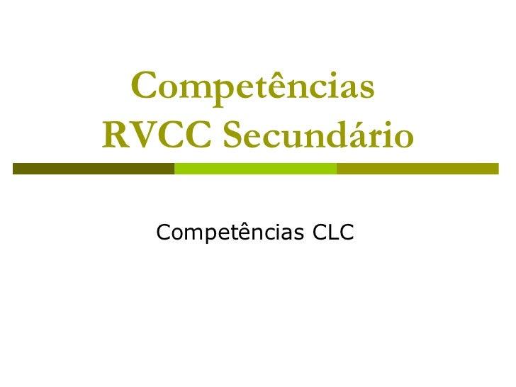 Competências  RVCC Secundário Competências CLC