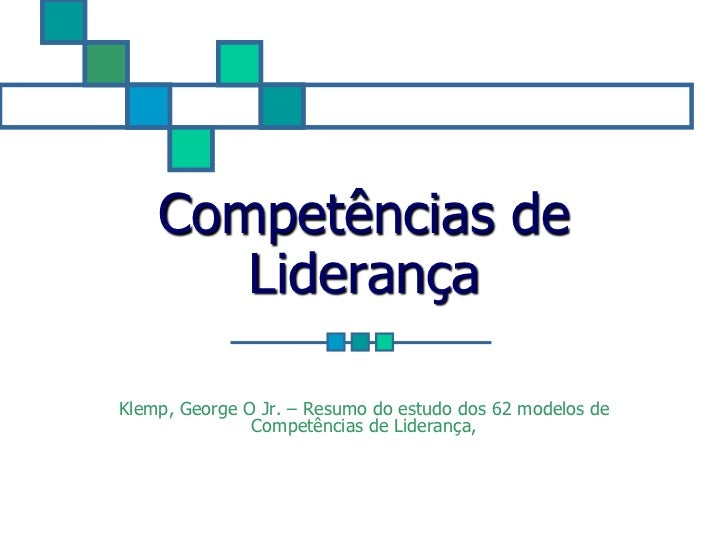 Competências de       LiderançaKlemp, George O Jr. – Resumo do estudo dos 62 modelos de               Competências de Lide...