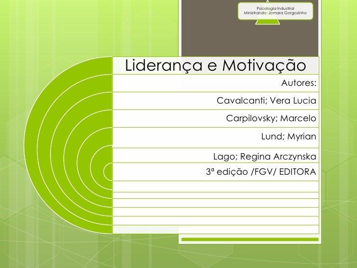Psicologia Industrial                 Ministrando: Jomara GorgozinhoLiderança e Motivação                                 ...