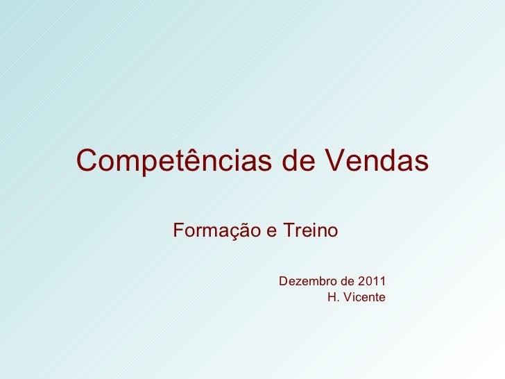 Competências de Vendas Formação e Treino   Dezembro de 2011 H. Vicente