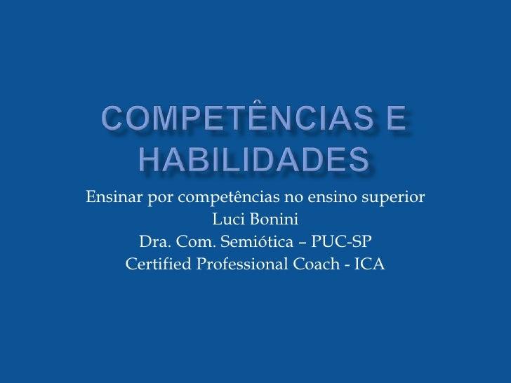 Ensinar por competências no ensino superior                  Luci Bonini       Dra. Com. Semiótica – PUC-SP      Certified...