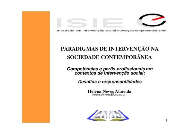 PARADIGMAS DE INTERVENÇÃO NA SOCIEDADE CONTEMPORÂNEA Competências e perfis profissionais em   contextos de intervenção soc...
