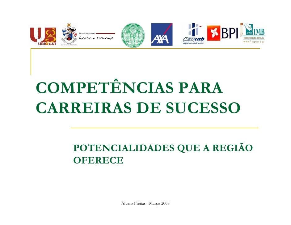 COMPETÊNCIAS PARACARREIRAS DE SUCESSO   POTENCIALIDADES QUE A REGIÃO   OFERECE          Álvaro Freitas - Março 2008