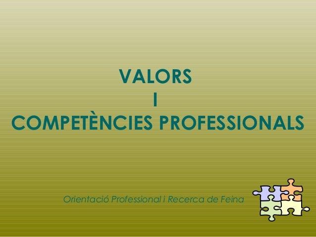 VALORS I COMPETÈNCIES PROFESSIONALS  Orientació Professional i Recerca de Feina