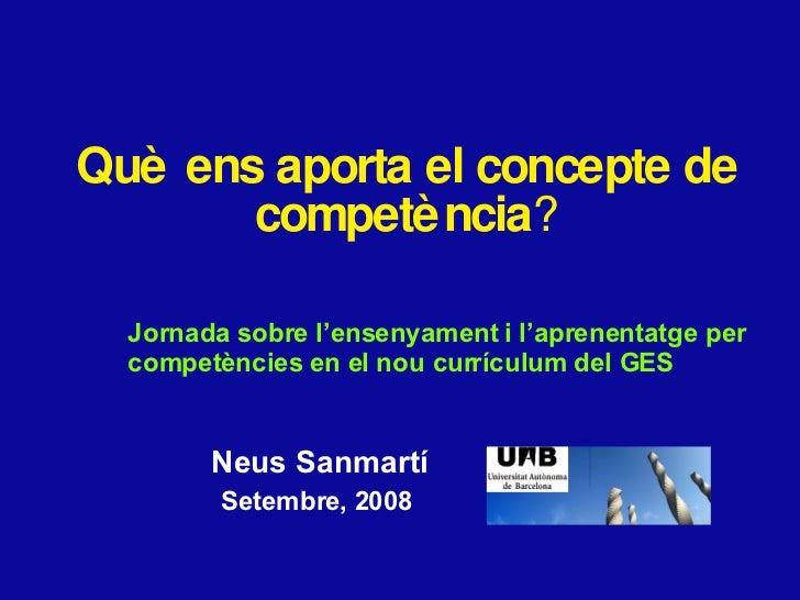 <ul><li>Neus Sanmartí </li></ul><ul><li>Setembre, 2008  </li></ul>Qu è ens aporta el concepte  de compet èn cia ? Jornada ...