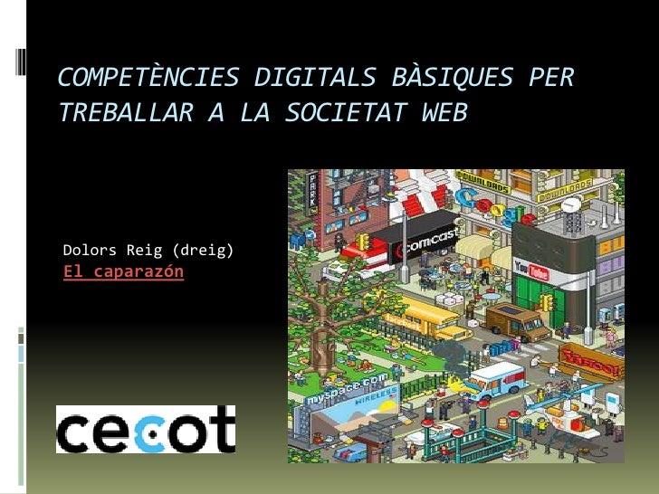 COMPETÈNCIES DIGITALS BÀSIQUES PER TREBALLAR A LA SOCIETAT WEB    Dolors Reig (dreig) El caparazón