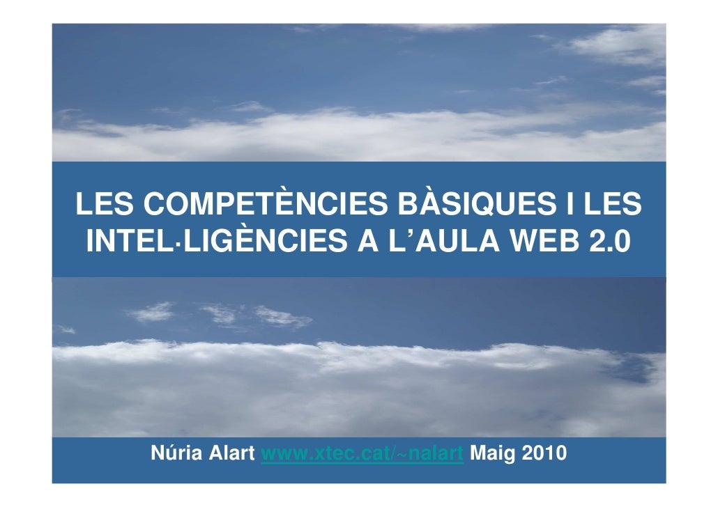 LES COMPETÈNCIES BÀSIQUES I LES  INTEL·LIGÈNCIES A L'AULA WEB 2.0         Núria Alart www.xtec.cat/~nalart Maig 2010