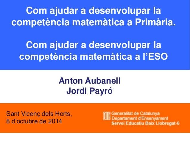 Com ajudar a desenvolupar la competència matemàtica a Primària. Com ajudar a desenvolupar la competència matemàtica a l'ES...